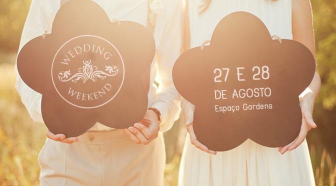 WEDDING WEEKEND 5ª EDIÇÃO ACONTECE NESTE FIM DE SEMANA